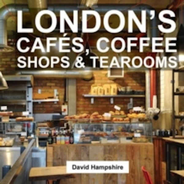 London's Cafes, Coffee Shops & Tearooms: 2016 by David Hampshire (Paperback, 2016)