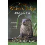 At the Water's Edge: A Walk in the Wild by John Lister-Kaye (Paperback, 2011)