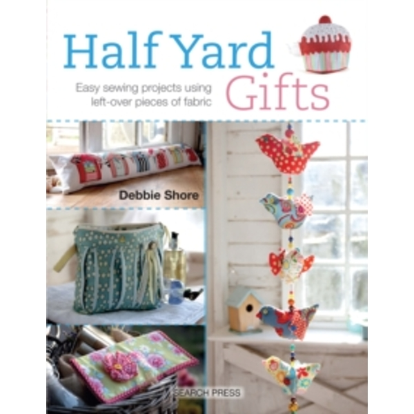 Half Yard (TM) Gifts : Easy Sewing Projects Using Leftover Pieces of Fabric