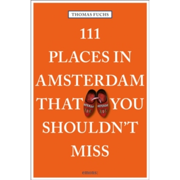 111 Places in Amsterdam That You Shouldn't Miss