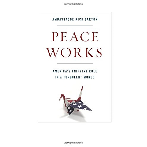 Peace Works America's Unifying Role in a Turbulent World Hardback 2018