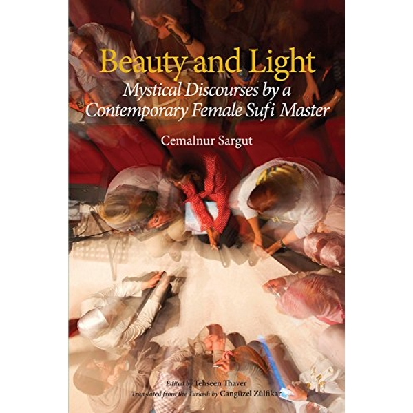 Beauty and Light Mystical Discourses by a Contemporary Female Sufi Master Paperback / softback 2018