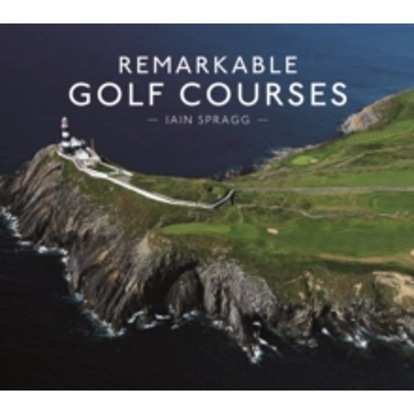 Remarkable Golf Courses by Iain Spragg (Hardback, 2017)