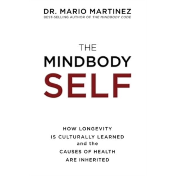The Mindbody Self : How Longevity is Culturally Learned and the Causes of Health are Inherited