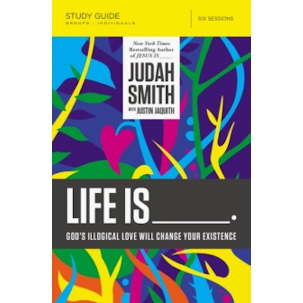 Life Is _____ Study Guide : God's Illogical Love Will Change Your Existence