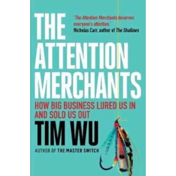 The Attention Merchants : The Epic Struggle to Get Inside Our Heads