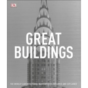 Great Buildings : The World's Architectural Masterpieces Explored and Explained