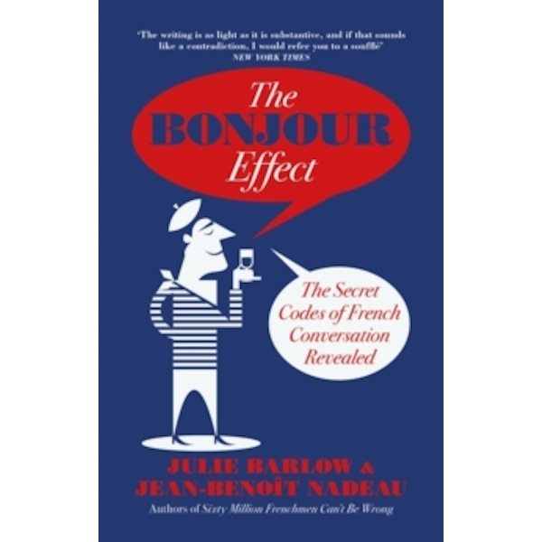 The Bonjour Effect : The Secret Codes of French Conversation Revealed