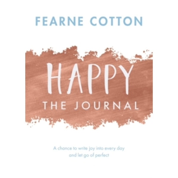Happy: The Journal : A chance to write joy into every day and let go of perfect