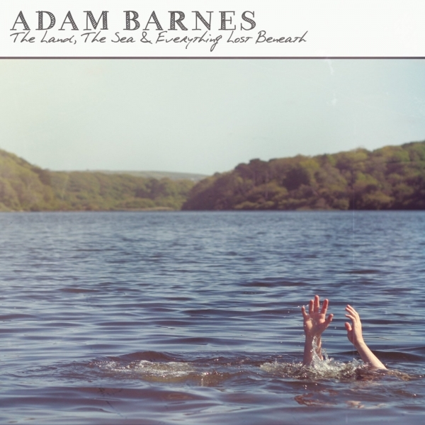 Adam Barnes - The Land  the Sea & Everything Lost Beneath CD