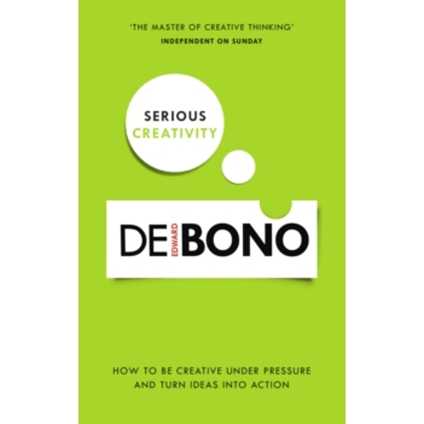 Serious Creativity: How to be creative under pressure and turn ideas into action by Edward De Bono (Paperback, 2015)
