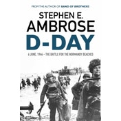 D-Day : June 6, 1944: The Battle For The Normandy Beaches