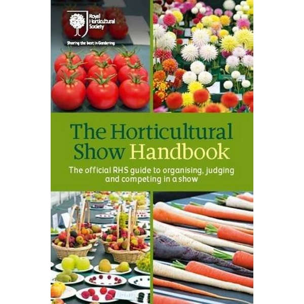 The Horticultural Show Handbook The Official RHS Guide to Organising, Judging and Competing in a Show Spiral bound 2016