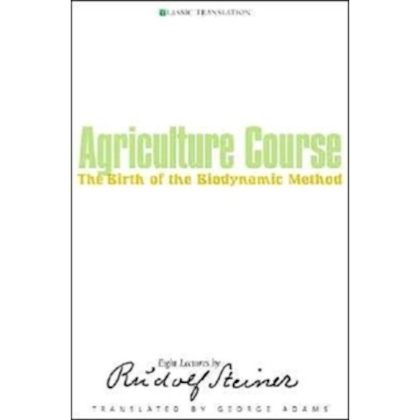 Agriculture Course: The Birth of the Biodynamic Method by Rudolf Steiner (Paperback, 2004)