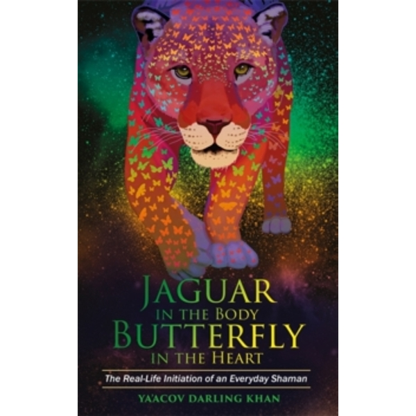 Jaguar in the Body, Butterfly in the Heart : The Real-life Initiation of an Everyday Shaman