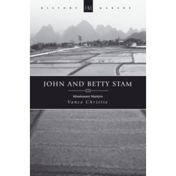 John And Betty Stam: Missionary Martyrs by Vance Christie (Paperback, 2008)