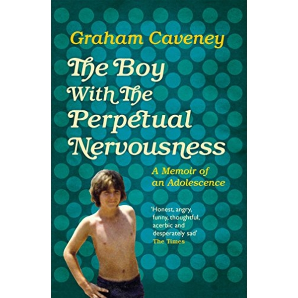The Boy with the Perpetual Nervousness A Memoir of an Adolescence Paperback / softback 2018