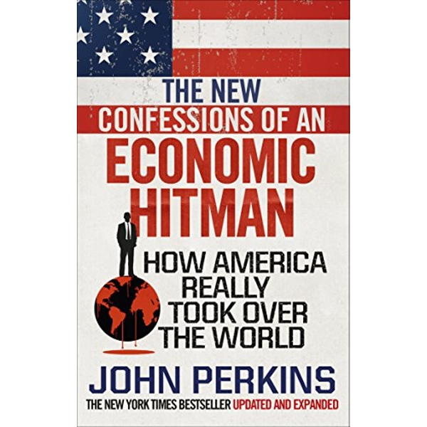 The New Confessions of an Economic Hit Man How America really took over the world Paperback / softback 2018