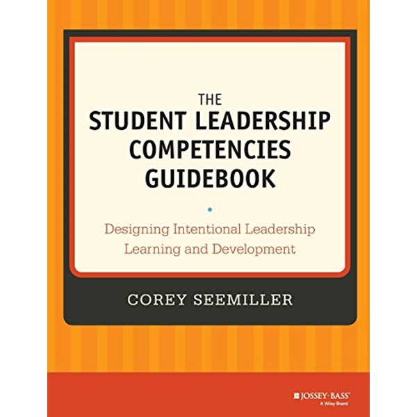 The Student Leadership Competencies Guidebook: Designing Intentional Leadership Learning and Development by Corey Seemiller (Paperback, 2013)