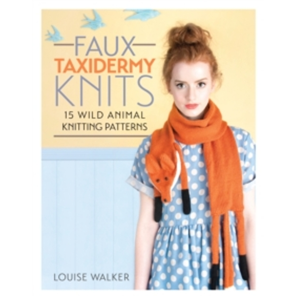 Faux Taxidermy Knits: 15 wild animal knitting patterns by Louise Walker (Paperback, 2014)