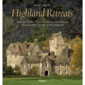 Highland Retreats: The Architecture and Interior Decoration of Scotland's Seasonal Houses by Mary Miers (Hardback, 2017)