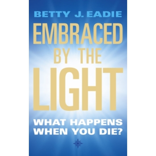 Embraced By The Light : What Happens When You Die?