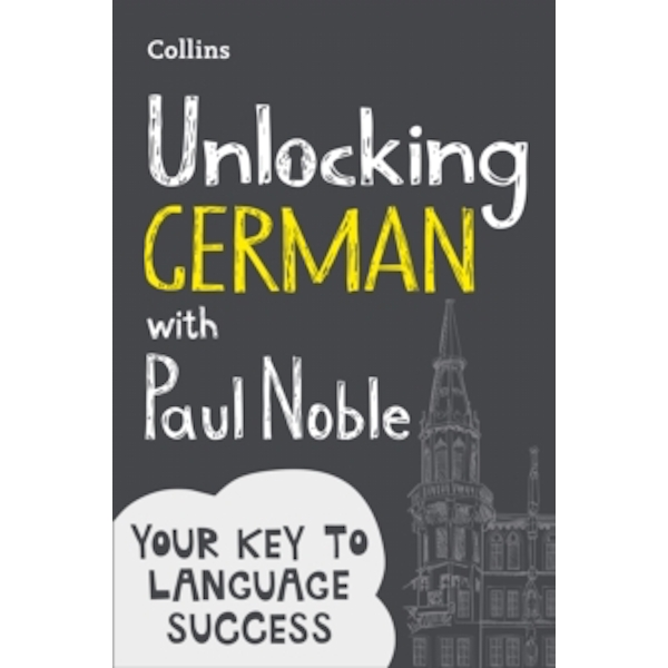 Unlocking German with Paul Noble : Your Key to Language Success