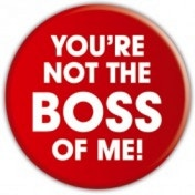 You're Not The Boss Of Me Badge