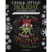 Chalk-Style Holiday Coloring Book : Color with All Types of Markers, Gel Pens & Colored Pencils