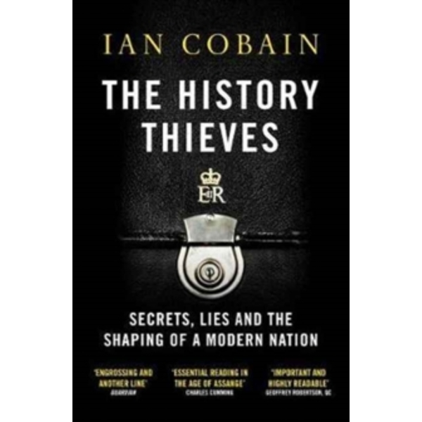 The History Thieves: Secrets, Lies and the Shaping of a Modern Nation by Ian Cobain (Paperback, 2017)