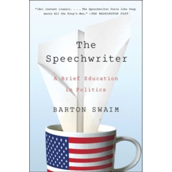 The Speechwriter : A Brief Education in Politics
