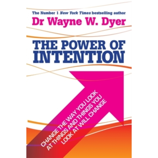 The Power Of Intention : Change The Way You Look At Things And The Things You Look At Will Change