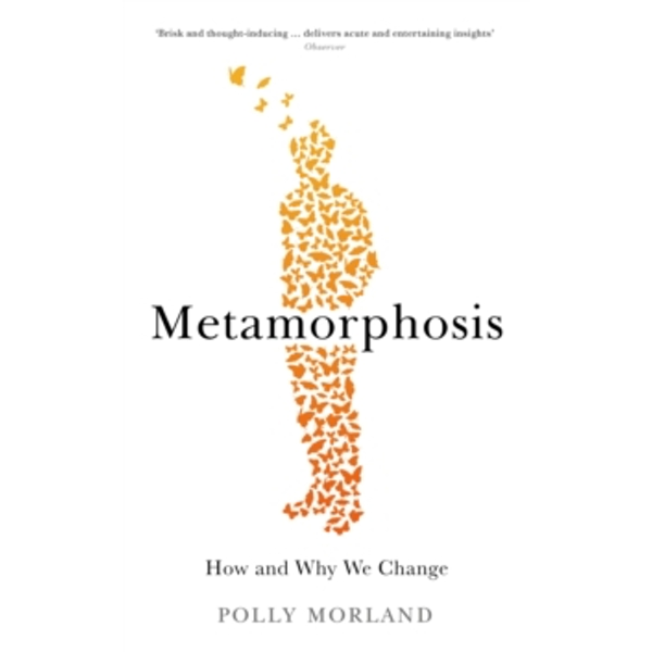 Metamorphosis : How and Why We Change