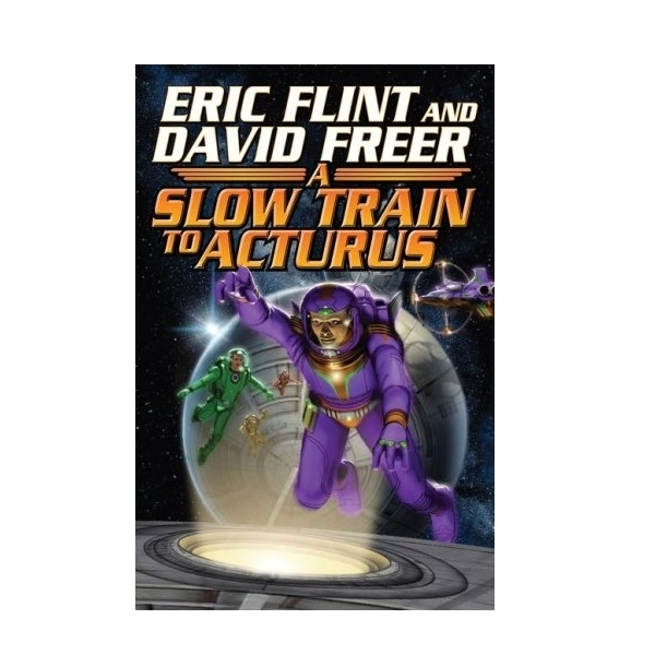Slow Train to Arcturus by Eric Flint, Dave Freer (Hardback, 2008)