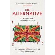 Alternative: Towards a New Progressive Politics by Biteback Publishing (Paperback, 2016)