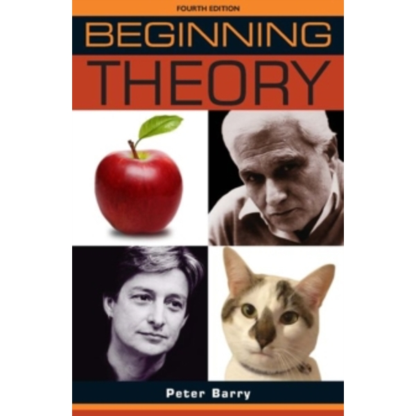 Beginning Theory : An Introduction to Literary and Cultural Theory: Fourth Edition