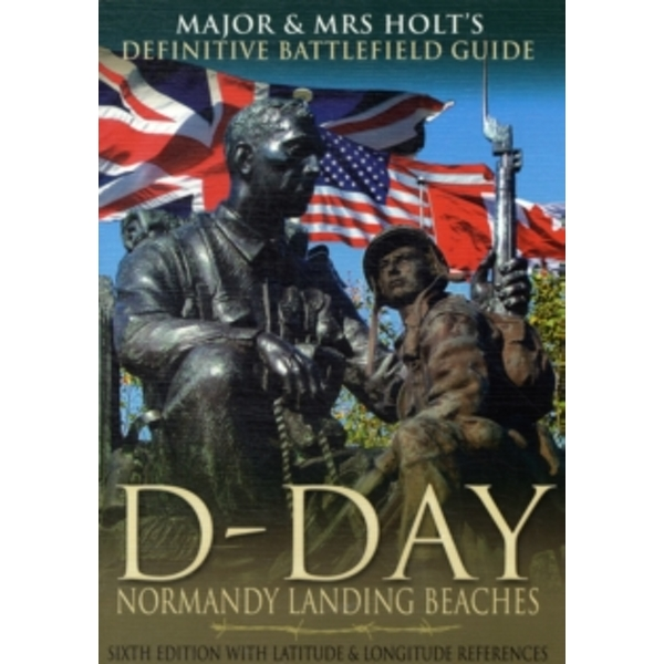 The Definitive Battlefield Guide to the D-Day Normandy Landing Beaches