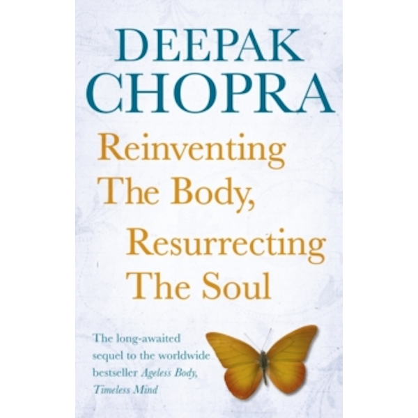 Reinventing the Body, Resurrecting the Soul : How to Create a New Self