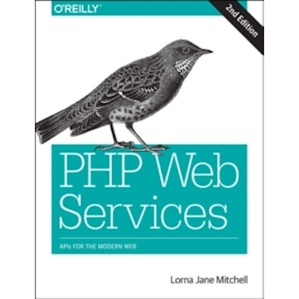 PHP Web Services: APIs for the Modern Web by Lorna Jane Mitchell (Paperback, 2016)