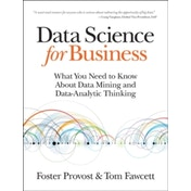 Data Science for Business: What You Need to Know About Data Mining and Data-Analytic Thinking by Tom Fawcett, Foster Provost (Paperback, 2013)