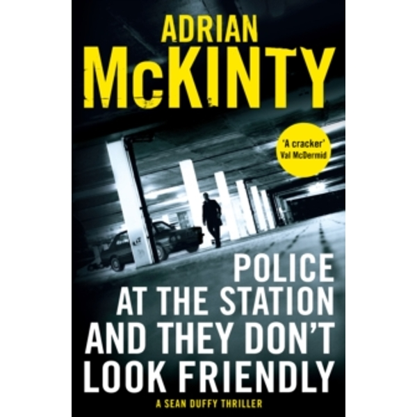 Police at the Station and They Don't Look Friendly : A Sean Duffy Thriller