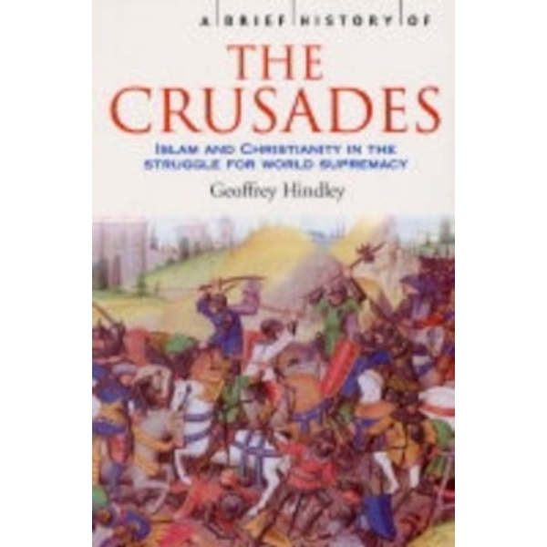 A Brief History of the Crusades: Islam and Christianity in the Struggle for World Supremacy by Geoffrey Hindley (Paperback, 2003)