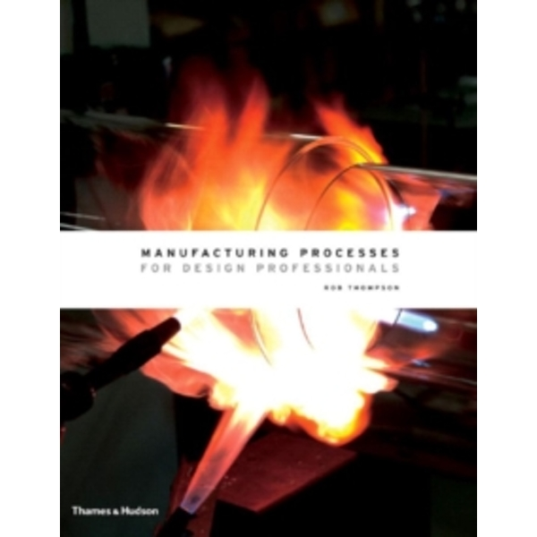 Manufacturing Processes for Design Professionals by Rob Thompson (Hardback, 2007)