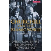 Churchill and the Islamic World: Orientalism, Empire and Diplomacy in the Middle East by Warren Dockter (Hardback, 2015)