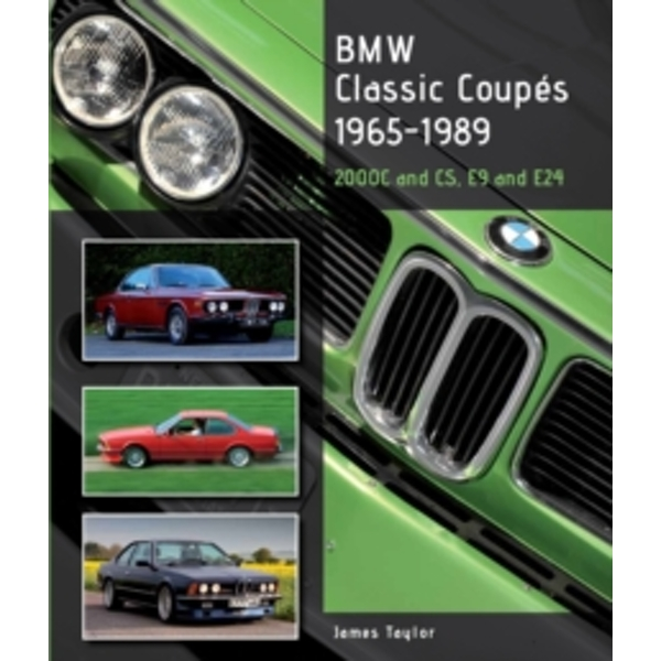 BMW Classic Coupes, 1965 - 1989: 2000c and CS, E9 and E24 by James Taylor (Hardback, 2014)