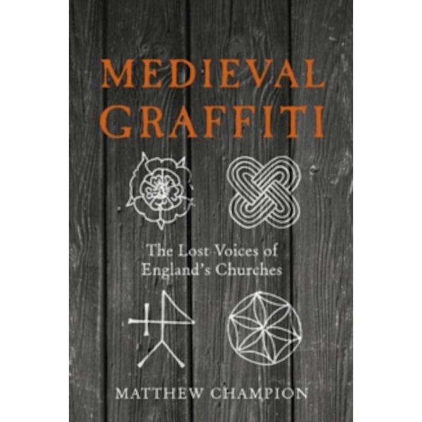 Medieval Graffiti: The Lost Voices of England's Churches by Matthew Champion (Hardback, 2015)