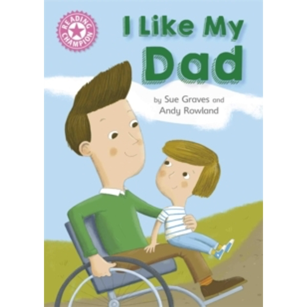Reading Champion: I Like My Dad : Independent Reading Pink 1A