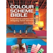 The Colour Scheme Bible : Inspirational Palettes for Designing Home Interiors