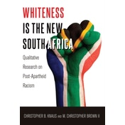 Whiteness Is the New South Africa: Qualitative Research on Post-Apartheid Racism by Christopher B. Knaus (Paperback, 2015)
