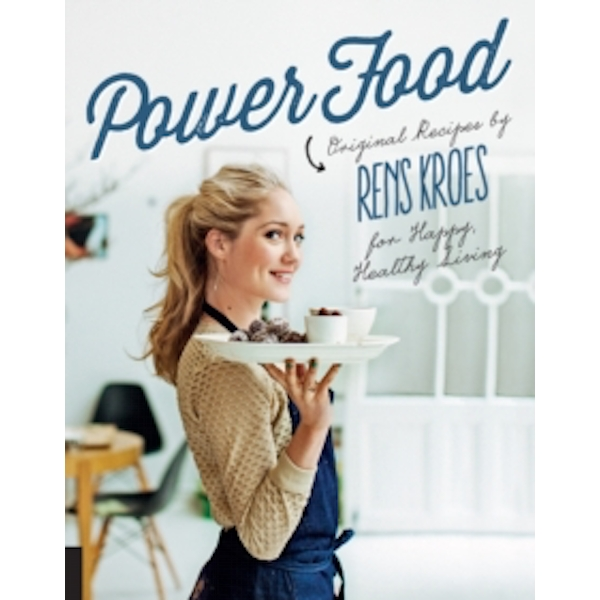 Power Food: Original Recipes by Rens Kroes for Happy Healthy Living by Rens Kroes (Hardback, 2016)